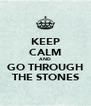 KEEP CALM AND GO THROUGH THE STONES - Personalised Poster A4 size