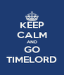 KEEP CALM AND GO TIMELORD - Personalised Poster A4 size