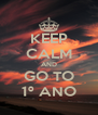 KEEP CALM AND GO TO 1º ANO - Personalised Poster A4 size
