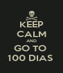 KEEP CALM AND GO TO  100 DIAS  - Personalised Poster A4 size