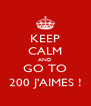 KEEP CALM AND GO TO 200 J'AIMES ! - Personalised Poster A4 size