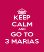 KEEP CALM AND GO TO 3 MARIAS - Personalised Poster A4 size