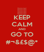 KEEP CALM AND GO TO #¬&£$@* - Personalised Poster A4 size