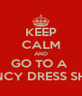 KEEP CALM AND GO TO A  FANCY DRESS SHOP - Personalised Poster A4 size