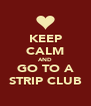 KEEP CALM AND GO TO A STRIP CLUB - Personalised Poster A4 size