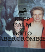 KEEP CALM AND GO TO ABERCROMBIE - Personalised Poster A4 size