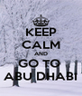 KEEP CALM AND GO TO  ABU DHABI - Personalised Poster A4 size