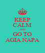 KEEP CALM AND GO TO AGIA NAPA - Personalised Poster A4 size