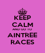KEEP CALM AND GO TO AINTREE RACES - Personalised Poster A4 size