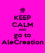 KEEP CALM AND go to AleCreation - Personalised Poster A4 size