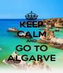 KEEP CALM AND GO TO ALGARVE - Personalised Poster A4 size