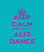 KEEP CALM AND GO TO ALI'S DANCE - Personalised Poster A4 size