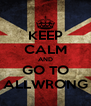 KEEP CALM AND GO TO ALLWRONG - Personalised Poster A4 size