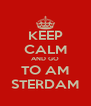KEEP CALM AND GO TO AM STERDAM - Personalised Poster A4 size