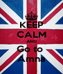 KEEP CALM AND Go to  Amna - Personalised Poster A4 size
