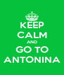 KEEP CALM AND GO TO ANTONINA - Personalised Poster A4 size