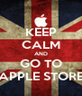 KEEP CALM AND GO TO APPLE STORE - Personalised Poster A4 size