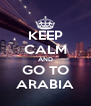 KEEP CALM AND GO TO ARABIA - Personalised Poster A4 size