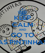 KEEP CALM AND GO TO AS PINTINHAS - Personalised Poster A4 size