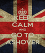 KEEP CALM AND GO TO ASHOVER - Personalised Poster A4 size
