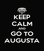 KEEP CALM AND GO TO AUGUSTA - Personalised Poster A4 size