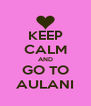 KEEP CALM AND GO TO AULANI - Personalised Poster A4 size