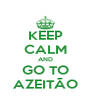 KEEP CALM AND GO TO AZEITÃO - Personalised Poster A4 size