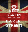 KEEP CALM AND GO TO BAKER  STREET! - Personalised Poster A4 size