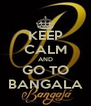 KEEP CALM AND GO TO BANGALA - Personalised Poster A4 size