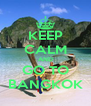 KEEP CALM AND GO TO BANGKOK - Personalised Poster A4 size