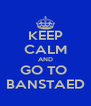 KEEP CALM AND GO TO  BANSTAED - Personalised Poster A4 size