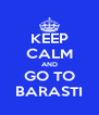 KEEP CALM AND GO TO BARASTI - Personalised Poster A4 size