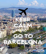 KEEP CALM AND GO TO BARCELONA - Personalised Poster A4 size