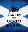 KEEP CALM AND GO TO BARRY - Personalised Poster A4 size