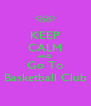 KEEP CALM AND Go To Basketball Club - Personalised Poster A4 size