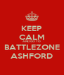 KEEP CALM AND GO TO BATTLEZONE ASHFORD - Personalised Poster A4 size