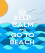 KEEP CALM AND GO TO BEACH - Personalised Poster A4 size