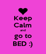 Keep Calm and go to BED :) - Personalised Poster A4 size