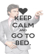 KEEP CALM AND GO TO BED. - Personalised Poster A4 size