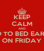 KEEP CALM AND GO TO BED EARLY ON FRIDAY - Personalised Poster A4 size