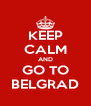 KEEP CALM AND GO TO BELGRAD - Personalised Poster A4 size