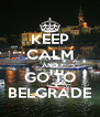 KEEP CALM AND GO TO BELGRADE - Personalised Poster A4 size
