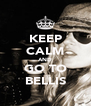 KEEP CALM AND GO TO BELLIS - Personalised Poster A4 size