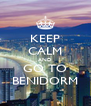 KEEP CALM AND GO TO BENIDORM - Personalised Poster A4 size