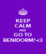 KEEP CALM AND GO TO BENIDORM!<3 - Personalised Poster A4 size