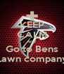 KEEP CALM And  Go to Bens Lawn company - Personalised Poster A4 size