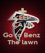 KEEP CALM And  Go to Benz  The lawn - Personalised Poster A4 size
