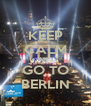 KEEP CALM AND GO TO BERLIN - Personalised Poster A4 size