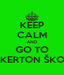 KEEP CALM AND GO TO BICKERTON ŠKODA - Personalised Poster A4 size