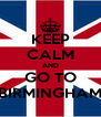 KEEP CALM AND GO TO BIRMINGHAM - Personalised Poster A4 size